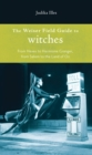 Weiser Field Guide to Witches : From Hexes to Hermione Granger, from Salem to the Land of Oz