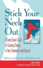 Stick Your Neck Out : A Street-Smart Guide to Creating Change in Your Community and Beyond
