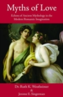 Myths of Love : Echoes of Greek & Roman Mythology in the Modern Romantic Imagination