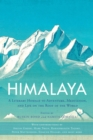 Himalaya : A Literary Homage to Adventure, Meditation, and Life on the Roof of the World
