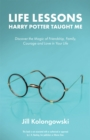 Life Lessons Harry Potter Taught Me : Discover the Magic of Friendship, Family, Courage, and Love in Your Life - eBook