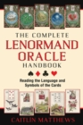 The Complete Lenormand Oracle Handbook : Reading the Language and Symbols of the Cards