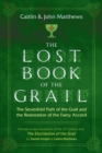 The Lost Book of the Grail : The Sevenfold Path of the Grail and the Restoration of the Faery Accord