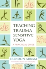 Teaching Trauma-Sensitive Yoga : A Practical Guide - Book