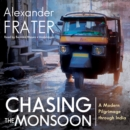Chasing the Monsoon : A Modern Pilgrimage through India