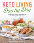 Keto Living Day-by-day : An Inspirational Guide to the Ketogenic Diet, with 130 Deceptively Simple Recipes - Book