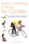 Anatomy, Stretching & Training for Cyclists : A Step-by-Step Guide to Getting the Most from Your Bicycle Workouts