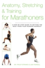 Anatomy, Stretching & Training for Marathoners : A Step-by-Step Guide to Getting the Most from Your Running Workout