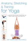 Anatomy, Stretching & Training for Yoga : A Step-by-Step Guide to Getting the Most from Your Yoga Practice