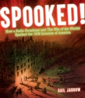 Spooked! : How a Radio Broadcast and The War of the Worlds Sparked the 1938 Invasion of America - Book