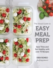The Visual Guide to Easy Meal Prep : Save Time and Eat Healthy with over 75 Recipes - Book