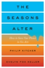 The Seasons Alter : How to Save Our Planet in Six Acts