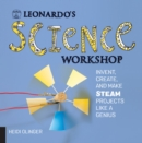 Leonardo's Science Workshop : Invent, Create, and Make STEAM Projects Like a Genius - Book
