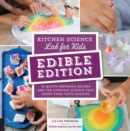 Kitchen Science Lab for Kids: EDIBLE EDITION : 52 Mouth-Watering Recipes and the Everyday Science That Makes Them Taste Amazing - Book