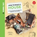 How to Build a House : A Colossal Adventure of Construction, Teamwork, and Friendship