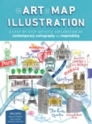 The Art of Map Illustration : A step-by-step artistic exploration of contemporary cartography and mapmaking