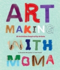 Art Making with MoMA : 20 Activities for Kids Inspired by Artists - Book