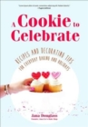 Cookie to Celebrate : Recipes and Decorating Tips for Everyday Baking and Holidays - Book
