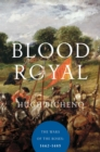 Blood Royal : The Wars of the Roses: 1462-1485