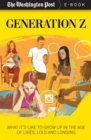 Generation Z : What It's Like to Grow up in the Age of Likes, LOLs, and Longing