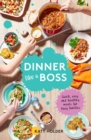 Dinner Like a Boss : Quick, Easy and Healthy Meals for Busy Families - Book