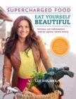 Eat Yourself Beautiful: Supercharged Food