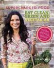 Supercharged Food: Eat Clean, Green and Vegetarian : 100 Vegetable Recipes to Heal and Nourish