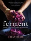 Ferment : A Practical Guide to the Ancient Art of Making Cultured Foods