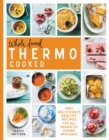 Whole Food Thermo Cooked : 140+ Deliciously Healthy Recipes for All Brands of Thermo Appliance - Book