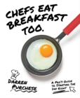 Chefs Eat Breakfast Too : A Pro's Guide to Starting The Day Right - Book