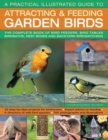 A Practical Illustrated Guide to Attracting & Feeding Garden Birds : The Complete Book of Bird Feeders, Bird Tables, Birdbaths, Nest Boxes and Backyard Birdwatching