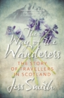 Way of the Wanderers : The Story of Travellers in Scotland