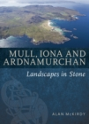 Mull, Iona & Ardnamurchan : Landscapes in Stone