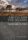 Argyll & the Islands : Landscapes in Stone