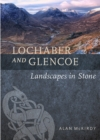 Lochaber and Glencoe : Landscapes in Stone