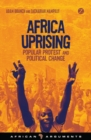 Africa Uprising : Popular Protest and Political Change