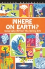 Where On Earth? : Geography Without the Boring Bits