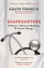Shapeshifters : A Doctor's Notes on Medicine & Human Change - Book