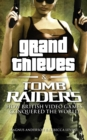Grand Thieves and Tomb Raiders : How British Videogames Conquered the World