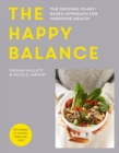 The Happy Balance : The original plant-based approach for hormone health - 60 recipes to nourish body and mind - Book
