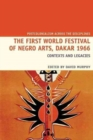 The First World Festival of Negro Arts, Dakar 1966 : Contexts and Legacies