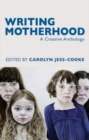 Writing Motherhood: A Creative Anthology