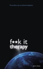 F**k It Therapy : The Profane Way to Profound Happiness