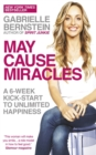 May Cause Miracles : A 6-Week Kick-Start to Unlimited Happiness