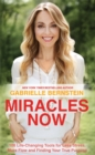 Miracles Now : 108 Life-Changing Tools for Less Stress, More Flow and Finding Your True Purpose