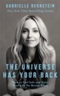 The Universe Has Your Back : How to Feel Safe and Trust Your Life No Matter What