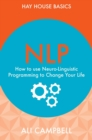 NLP : How to Use Neuro-Linguistic Programming to Change Your Life