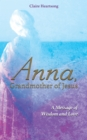 Anna, Grandmother of Jesus : A Message of Wisdom and Love