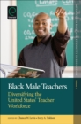 Black Male Teachers : Diversifying the United States' Teacher Workforce