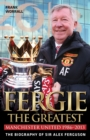 Fergie: The Greatest - The Biography of Sir Alex Ferguson